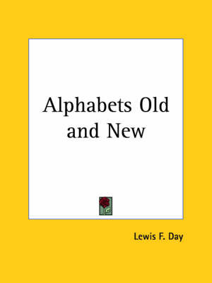 Alphabets Old and New (1910) by Lewis F.Day image
