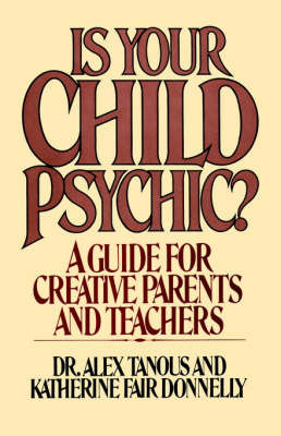 Is Your Child Psychic?: A Guide for Creative Parents and Teachers by Alex Tanous image