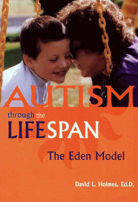 Autism Through the Lifespan: The Eden Model by David L. Holmes image
