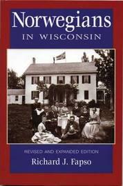 Norwegians in Wisconsin by Richard J. Fapso