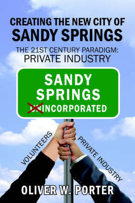 Creating the New City of Sandy Springs by Oliver W. Porter
