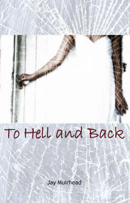 To Hell and Back by Jay Muirhead