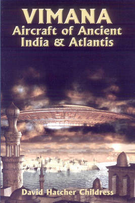 Vimana Aircraft of Ancient India and Atlantis by David Hatcher Childress