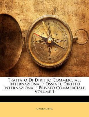 Trattato Di Diritto Commerciale Internazionale: Ossia Il Diritto Internazionale Privato Commerciale, Volume 1 by Giulio Diena