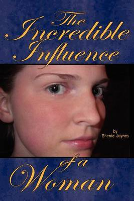 The Incredible Influence of a Woman by Sherrie Jaynes