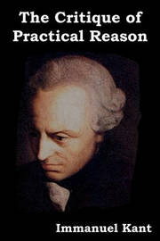 The Critique of Practical Reason by Immanuel Kant