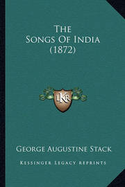 The Songs of India (1872) by George Augustine Stack
