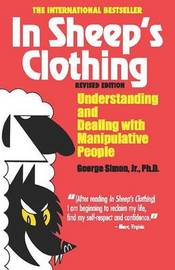 In Sheep's Clothing: Understanding & Dealing with Manipulative People by George K Simon