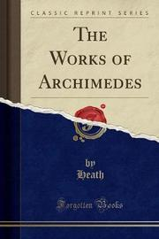 The Works of Archimedes (Classic Reprint) by Heath Heath