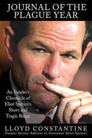 Journal of the Plague Year: An Insider's Chronicle of Eliot Spitzer's Short and Tragic Reign by Lloyd Constantine image