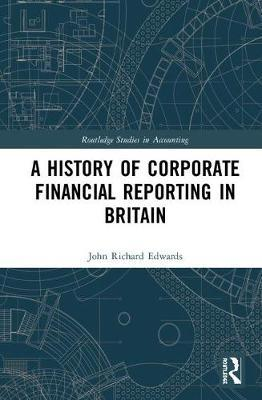 A History of Corporate Financial Reporting in Britain by John Richard Edwards