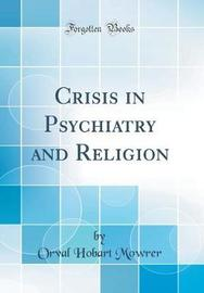 Crisis in Psychiatry and Religion (Classic Reprint) by Orval Hobart Mowrer image