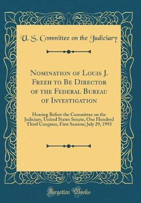 Nomination of Louis J. Freeh to Be Director of the Federal Bureau of Investigation by U S Committee on the Judiciary image