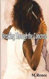 Breaking Through the Concrete by M. Renee