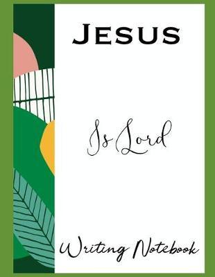 Jesus Is Lord Writing Notebook