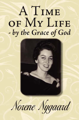 A Time of My Life - by the Grace of God by Norene Nygaard image