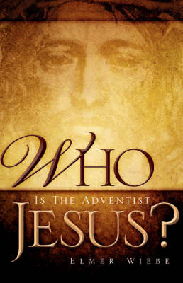 Who Is the Adventist Jesus? by Elmer Wiebe image