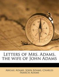 Letters of Mrs. Adams, the Wife of John Adams Volume 02 by Abigail Adams