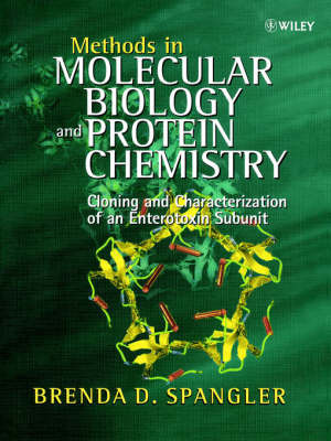 Methods in Molecular Biology & Protein Chemistry - Cloning & Characterization of an Enterotoxin Subunit by Brenda D. Spangler