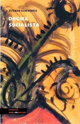 Dogma Socialista by Esteban Echeverria