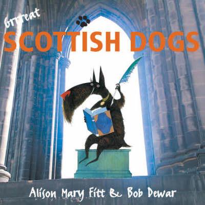 Grrreat Scottish Dogs by Alison Mary Fitt