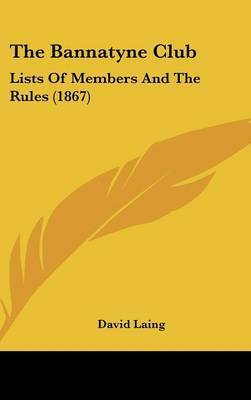 The Bannatyne Club: Lists Of Members And The Rules (1867)