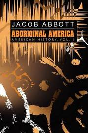 Aboriginal America by Jacob Abbott