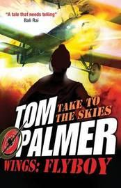 Wings: Flyboy by Tom Palmer