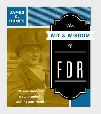 The Wit & Wisdom of FDR by James C Humes