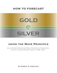 How to Forecast Gold & Silver Using the Wave Principle by Robert R Prechter