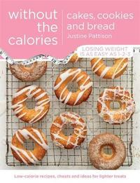 Cakes, Cookies and Bread Without the Calories by Justine Pattison
