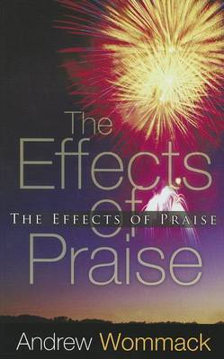 Effects Of Praise by Andrew Wommack