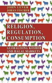 Religion, Regulation, Consumption by John Lever