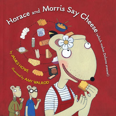 Horace and Morris Say Cheese (Which Makes Dolores Sneeze!) by James Howe