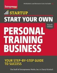 Start Your Own Personal Training Business by The Staff of Entrepreneur Media