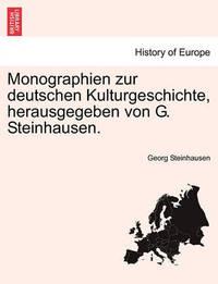 Monographien Zur Deutschen Kulturgeschichte, Herausgegeben Von G. Steinhausen. by Georg Steinhausen