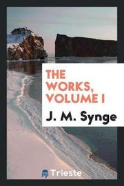 The Works, Volume I by J.M. Synge