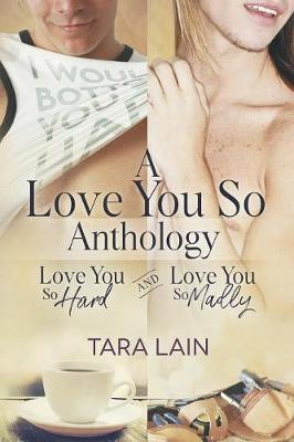 A Love You So Anthology - Love You So Hard and Love You So Madly by Tara Lain image