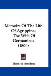 Memoirs of the Life of Agrippina: The Wife of Germanicus (1804) by Elizabeth Hamilton