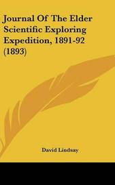 Journal of the Elder Scientific Exploring Expedition, 1891-92 (1893) by David Lindsay