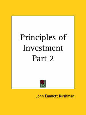 Principles of Investment Vol. 2 (1924): v. 2 by John Emmett Kirshman