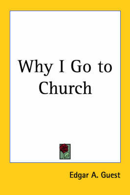 Why I Go to Church by Edgar A Guest