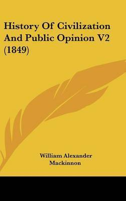 History of Civilization and Public Opinion V2 (1849) by William Alexander MacKinnon