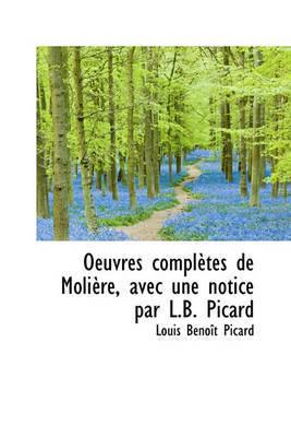 Oeuvres Compltes de Molire, Avec Une Notice Par L.B. Picard by Louis Benot Picard image