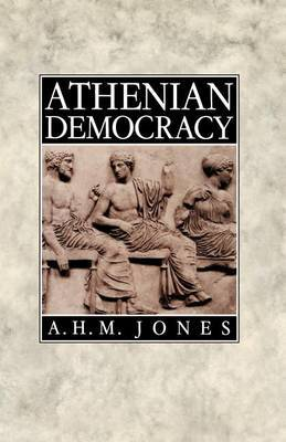 Athenian Democracy by A.H.M. Jones