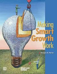 Making Smart Growth Work by Douglas R Porter image