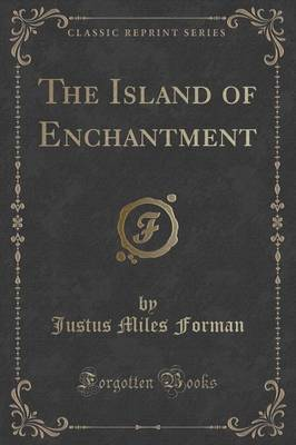 The Island of Enchantment (Classic Reprint) by Justus Miles Forman image