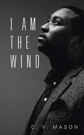 I Am the Wind by C V Mason