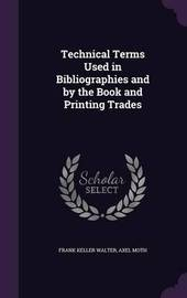 Technical Terms Used in Bibliographies and by the Book and Printing Trades by Frank Keller Walter
