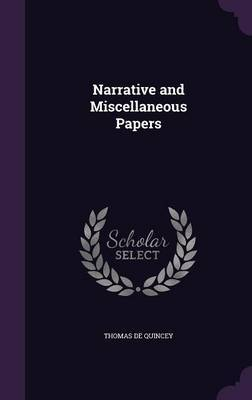Narrative and Miscellaneous Papers by Thomas De Quincey